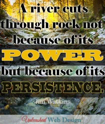 Power is not what yields results....it's persistence.